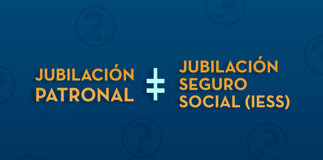 Jubilación Patronal y Jubilación Seguro Social | ACTUARIA