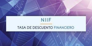 NIIF - Tasa de Descuento Financiero | ACTUARIA