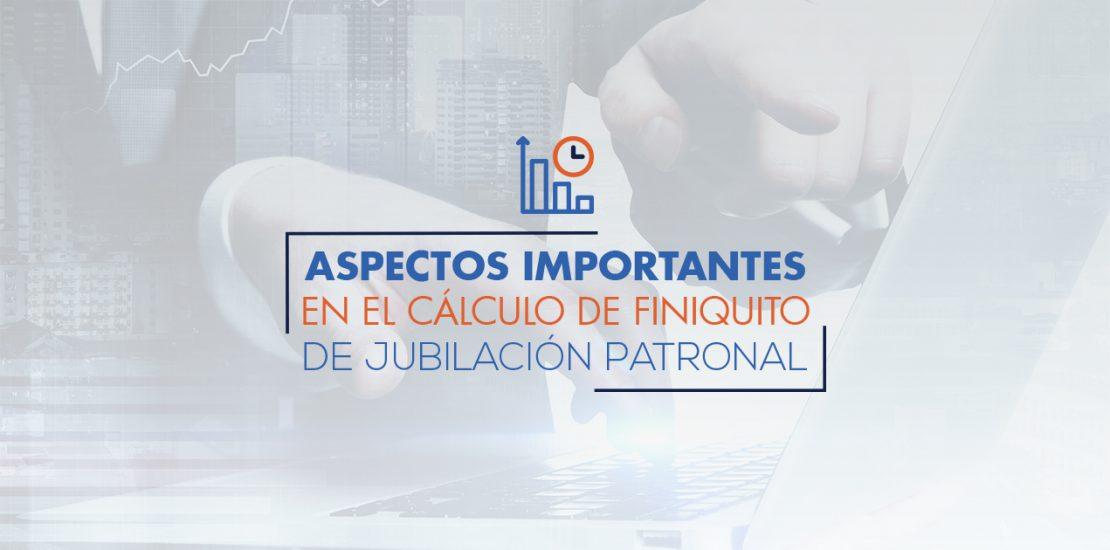 Aspectos Importantes en el Cálculo de Finiquito de Jubilación Patronal | ACTUARIA