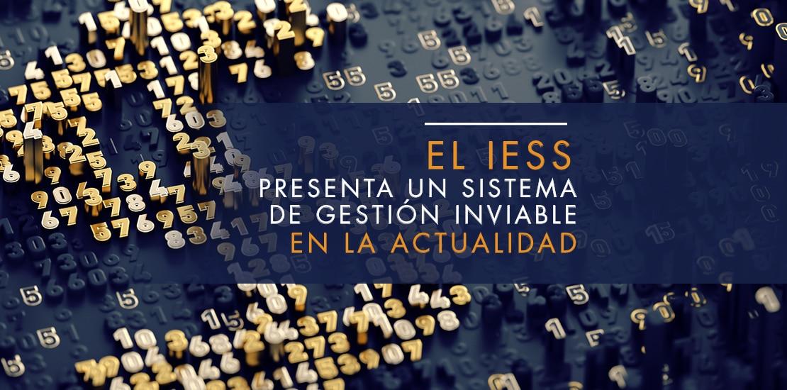 IESS - sistema de gestión inviable | ACTUARIA